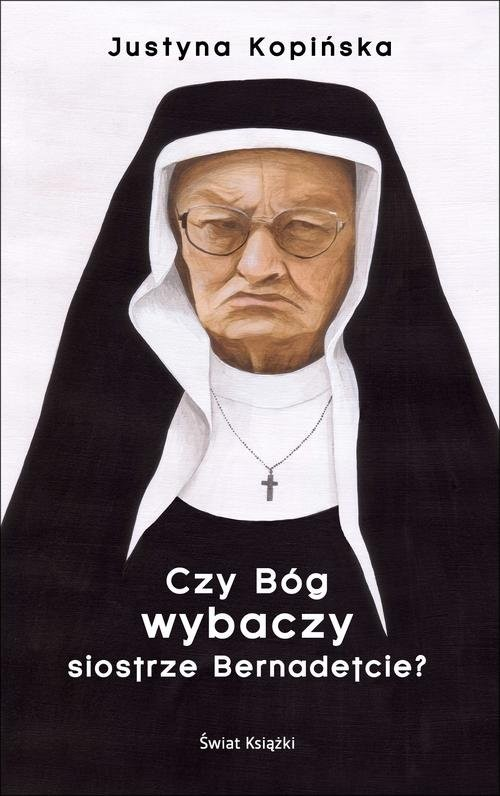 okładka Czy Bóg wybaczy siostrze Bernadetcie?książka |  | Kopińska Justyna