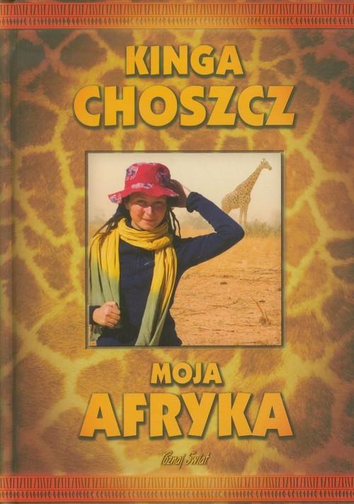 okładka Moja Afryka, Książka | Choszcz Kinga