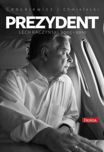 okładka Prezydent Lech Kaczyński 2005-2010, Książka | Chmielecki Adam, Cenckiewicz Sławomir