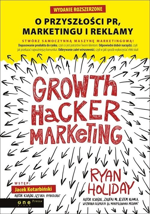 okładka Growth Hacker Marketing. O przyszłości PR, marketingu i reklamy, Książka | Holiday Ryan
