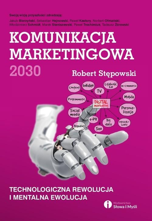 okładka Komunikacja marketingowa 2030, Książka | Stępowski Robert