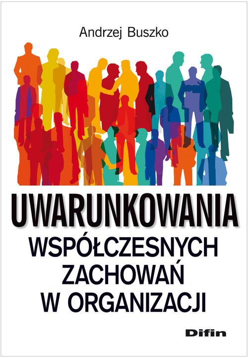 okładka Uwarunkowania współczesnych zachowań w organizacji, Książka   Buszko Andrzej
