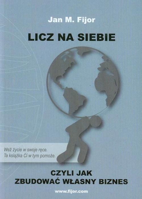 okładka Licz na siebie czyli jak zbudować własny biznes, Książka | Jan M. Fijor