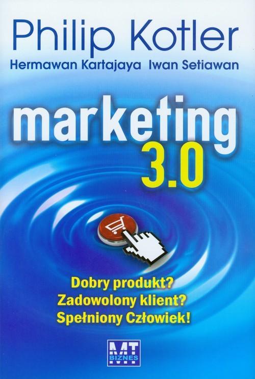 okładka Marketing 3.0. Dobry produkt? Zadowolony klient? Spełniony Człowiek!, Książka | Philip Kotler, Hermawan Kartajaya, I Setiawan