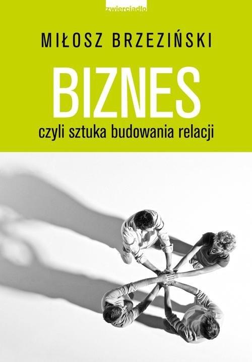 okładka Biznes czyli sztuka budowania relacji, Książka   Miłosz  Brzeziński