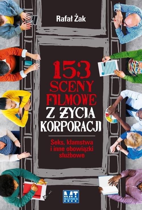 okładka 153 sceny filmowe z życia korporacji. Seks, kłamstwa i inne obowiązki służbowe, Książka | Żak Rafał