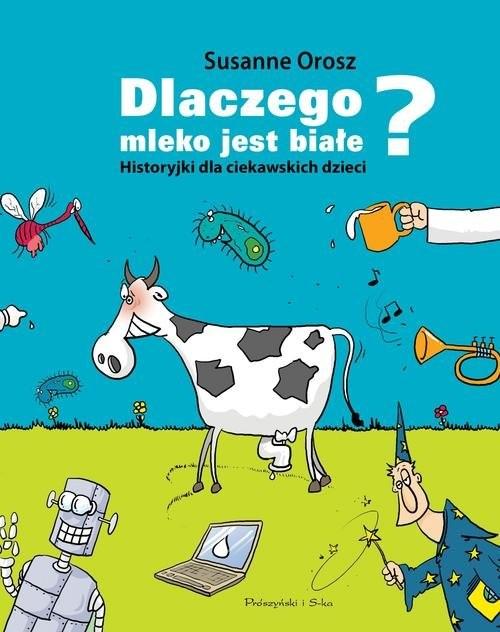 okładka Dlaczego mleko jest białe? Historyjki dla ciekawskich dzieci, Książka | Orosz Susanne