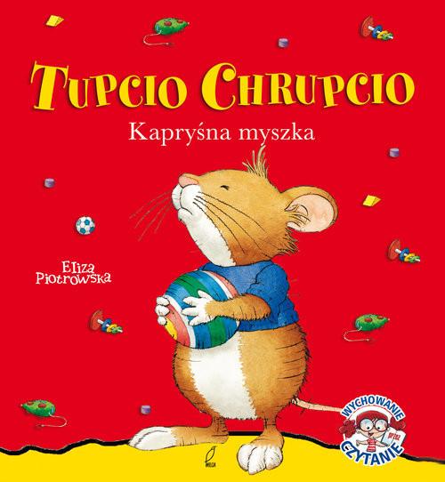 okładka Tupcio Chrupcio Kapryśna myszka, Książka | Piotrowska Eliza