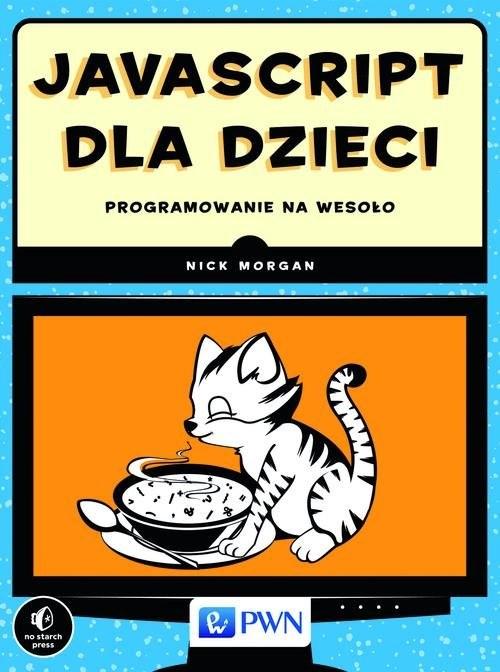 okładka JavaScript dla dzieci. Programowanie na wesoło, Książka | Nick  Morgan