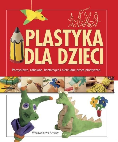 okładka Plastyka dla dzieci. Pomysłowe, zabawne, kształcące i nietrudne prace plastyczne, Książka   Anna Llimos, Cristina Creixell