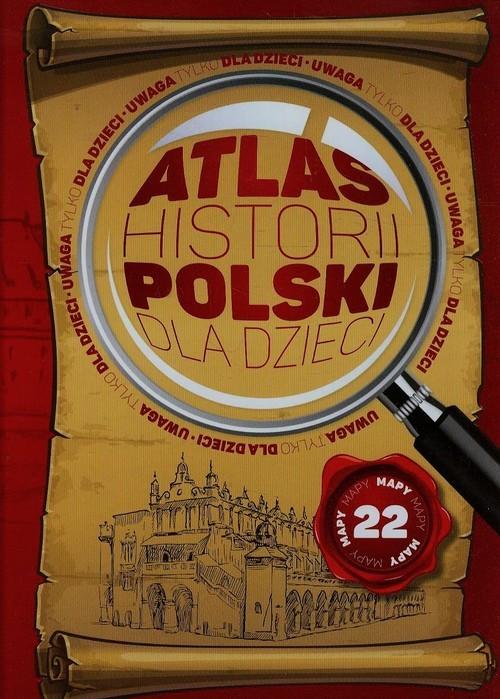 okładka Atlas historii Polski dla dzieci, Książka | Katarzyna Kieś-Kokocińska, Jolanta Bąk, Binda