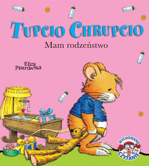 okładka Tupcio Chrupcio. Mam rodzeństwo, Książka | Piotrowska Eliza