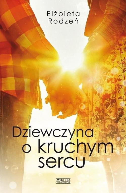 okładka Dziewczyna o kruchym sercu, Książka   Elżbieta  Rodzeń