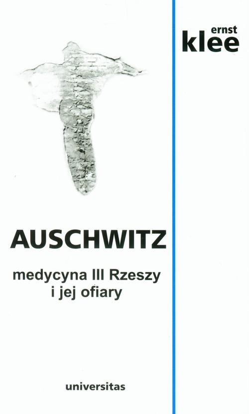 okładka Auschwitz. Medycyna III Rzeszy i jej ofiaryksiążka |  | Klee Ernst