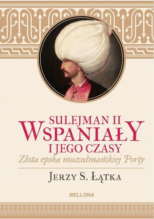 okładka Sulejman II Wspaniały i jego czasy, Książka | Jerzy S. Łątka