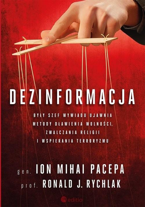 okładka Dezinformacja. Były szef wywiadu ujawnia metody dławienia wolności, zwalczania religii i wspierania terroryzmuksiążka      Ion Mihai Pacepa, Ronald J. Rychlak