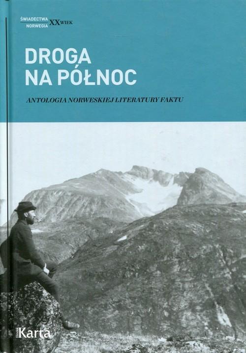 okładka Droga na Północ. Antologia norweskiej literatury faktu, Książka  