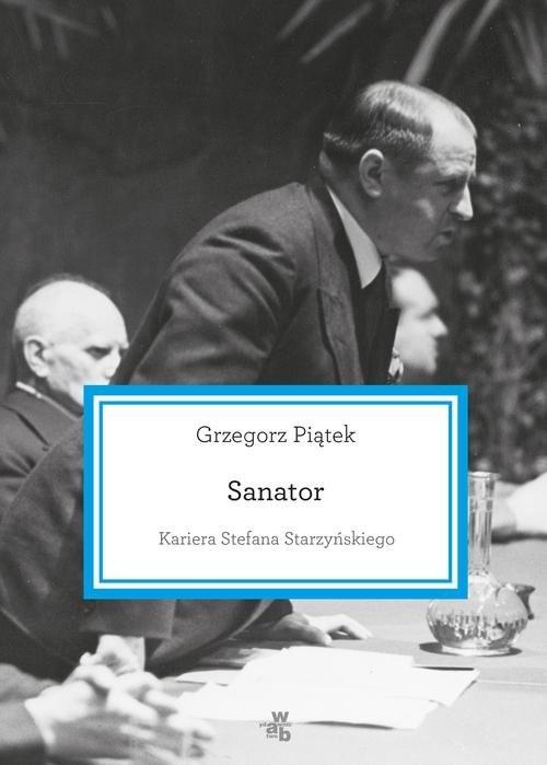 okładka Sanator. Kariera Stefana Starzyńskiego, Książka | Piątek Grzegorz