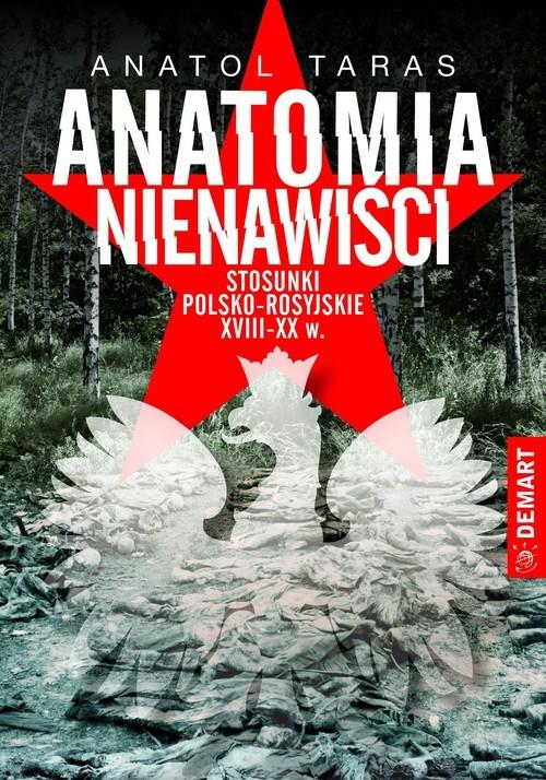 okładka Anatomia nienawiści. Stosunki polsko - rosyjskie XVIII-XX w.książka |  | Taras Anatol