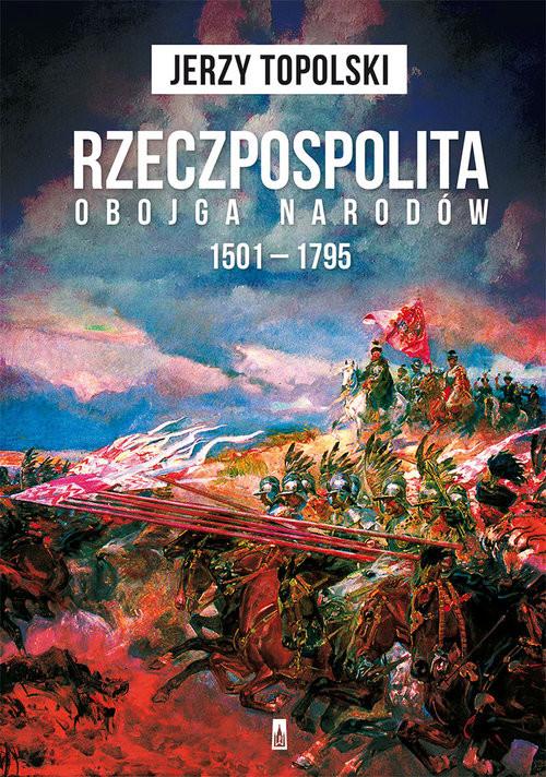 okładka Rzeczpospolita Obojga Narodów 1501-1795, Książka | Topolski Jerzy