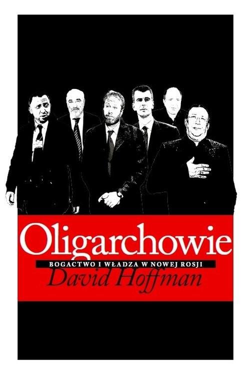 okładka Oligarchowie. Bogactwo i władza w Nowej Rosji, Książka | David E. Hoffman