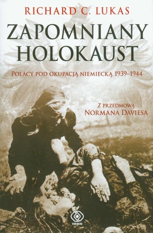 okładka Zapomniany Holokaust. Polacy pod okupacją niemiecką 1939-1944, Książka | Richard C. Lukas