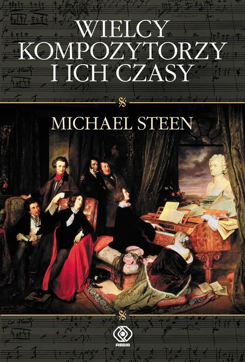 okładka Wielcy kompozytorzy i ich czasyksiążka      Steen Michael