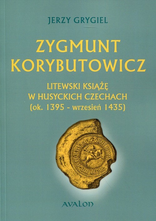 okładka Zygmunt Korybutowicz. Litewski książę w husyckich Czechach (ok..1395 - wrzesień 1435)książka |  | Grygiel Jerzy