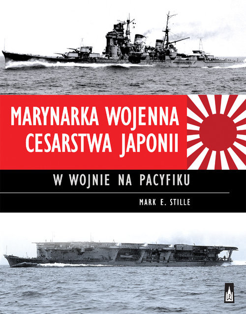 okładka Marynarka Wojenna Cesarstwa Japonii w wojnie na Pacyfikuksiążka      Mark E. Stille