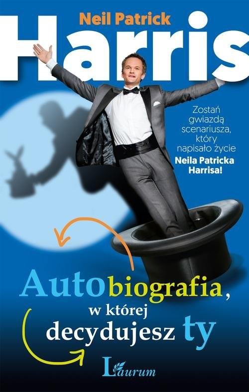 okładka Autobiografia w której decydujesz ty. Zostań gwiazdą scenariusza, który napisało życie Neila Patricka Harrisa!, Książka | Neil Patrick Harris