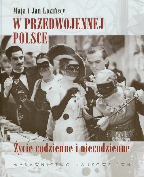 okładka W przedwojennej Polsce. Życie codzienne i niecodzienne, Książka | Maja  Łozińska, Jan  Łoziński