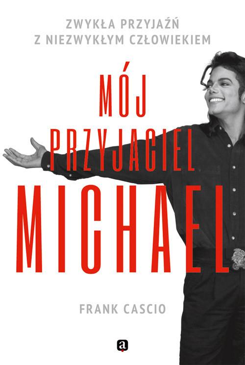 okładka Mój przyjaciel Michael. Zwykła przyjaźń z niezwykłym człowiekiemksiążka |  | Frank Cascio