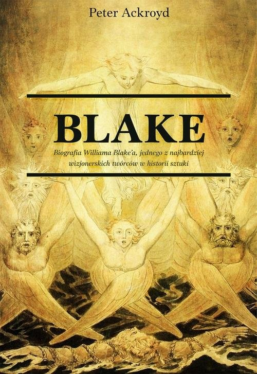 okładka Blake. Biografia jednego z najbardziej wizjonerskich twórców w historii sztuki, Książka | Peter Ackroyd