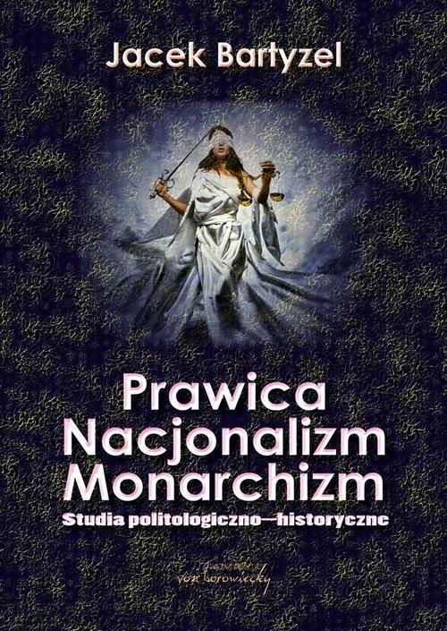 okładka Prawica. Nacjonalizm. Monarchizm. Studia politologiczno-historyczne, Książka | Bartyzel Jacek