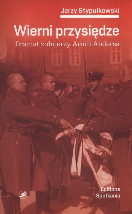 okładka Wierni przysiędze. Dramat żołnierzy Armii Andersa, Książka | Stypułkowski Jerzy