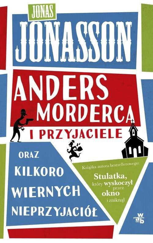 okładka Anders morderca i przyjaciele oraz kilkoro wiernych nieprzyjaciół, Książka | Jonasson Jonas