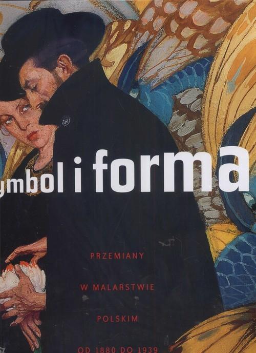 okładka Symbol i forma. Przemiany w malarstwie Polskim od 1880 do 1939, Książka   zbirowa praca