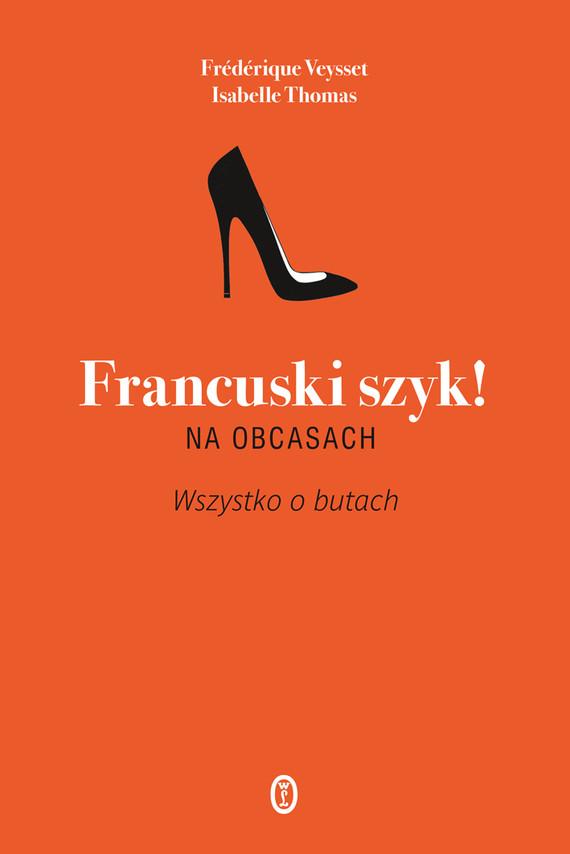okładka Francuski szyk! Na obcasach. Wszystko o butachksiążka |  | Isabelle Thomas, Frederique Veysset