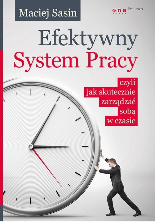 okładka Efektywny System Pracy czyli jak skutecznie zarządzać sobą w czasie, Książka | Sasin Maciej