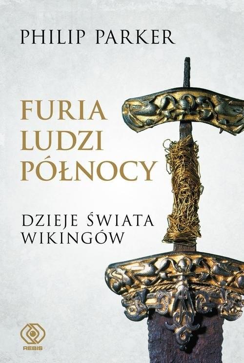 okładka Furia ludzi Północy. Dzieje świata wikingów, Książka | Parker Philip