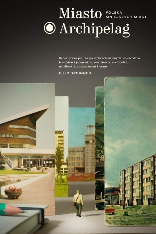 okładka Miasto Archipelag. Polska mniejszych miast, Książka | Springer Filip