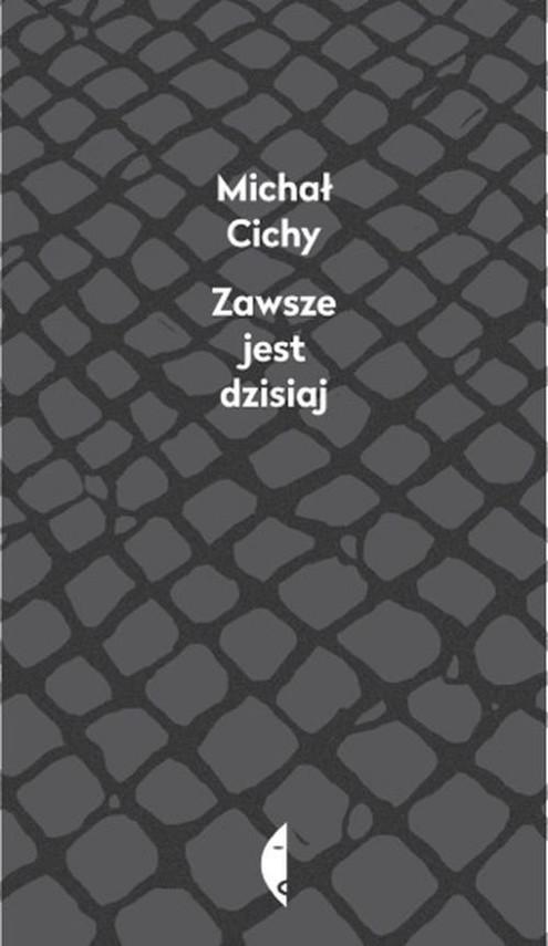 okładka Zawsze jest dzisiaj, Książka | Cichy Michał