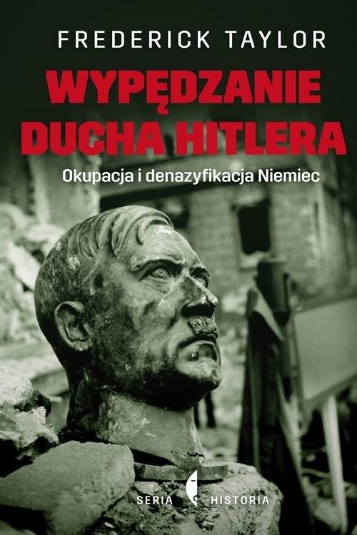 okładka Wypędzanie ducha Hitlera. Okupacja i denazyfikacja Niemiec, Książka | Frederick Taylor