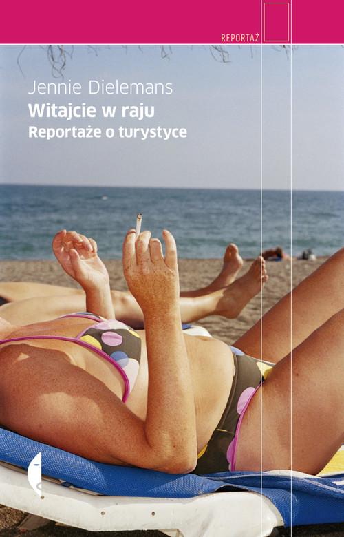 okładka Witajcie w raju. Reportaże o turystyce, Książka | Jennie Dielemans