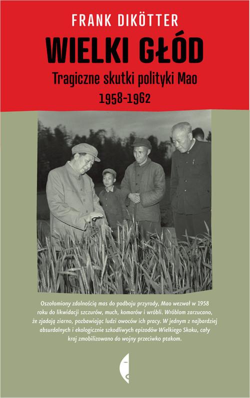 okładka Wielki głód. Tragiczne skutki polityki Mao 1958-1962, Książka | Frank Dikotter