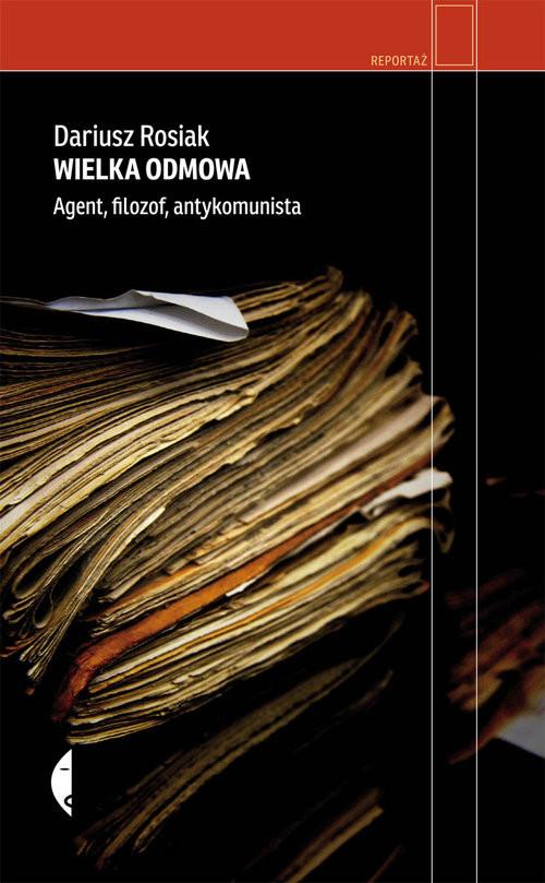 okładka Wielka odmowa. Agent, filozof, antykomunista, Książka | Rosiak Dariusz