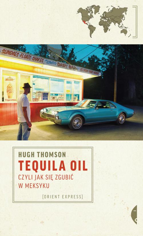 okładka Tequila Oil, czyli jak się zgubić w Meksyku, Książka | Hugh Thomson