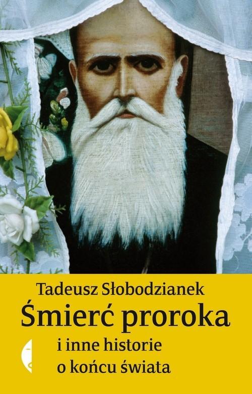 okładka Śmierć proroka i inne historie o końcu świata, Książka | Słobodzianek Tadeusz