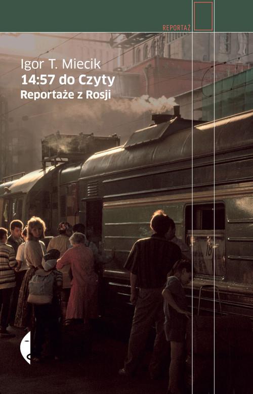 okładka 14:57 do Czyty Reportaże z Rosji, Książka   Igor T.  Miecik