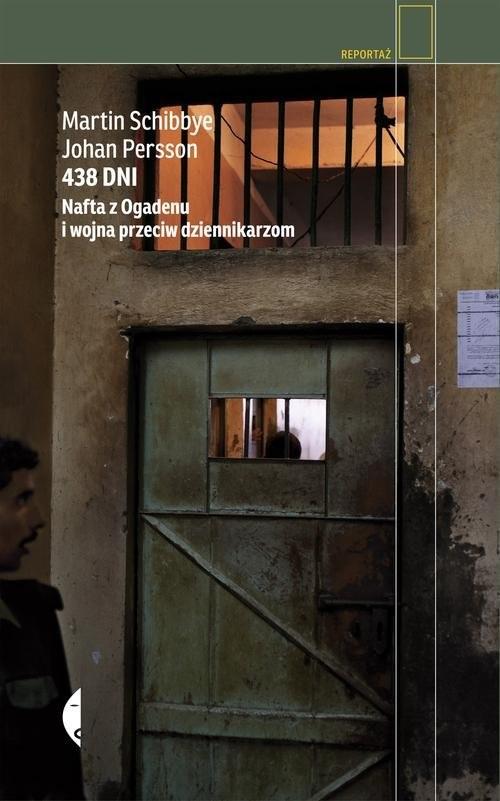 okładka 438 dni. Nafta z Ogadenu i wojna przeciw dziennikarzom, Książka | Johan Persson, Martin Schibbye